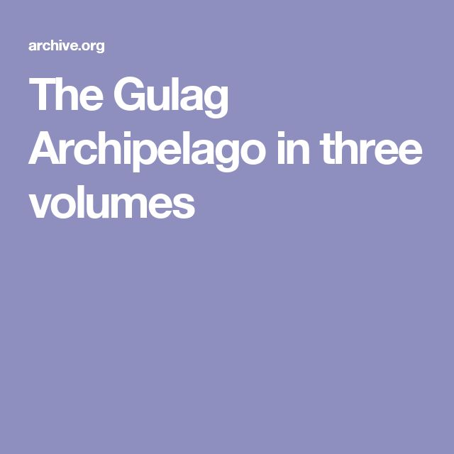 The Gulag Archipelago in three volumes