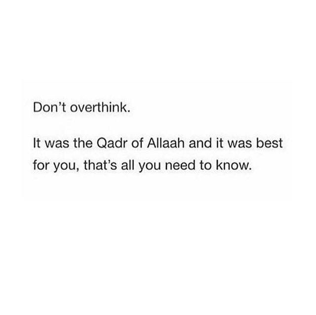 """Don't overthink. It was the Qadr of Allaah and it was best for you, that's all you need to know."""
