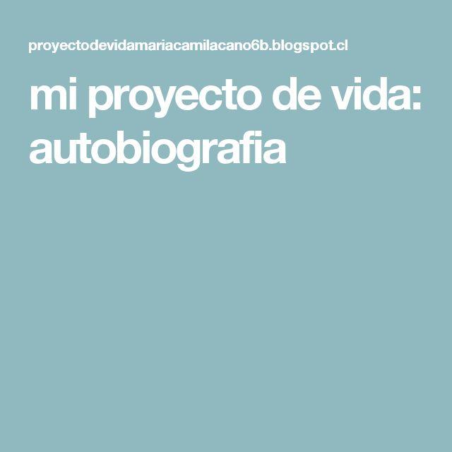 mi proyecto de vida: autobiografia