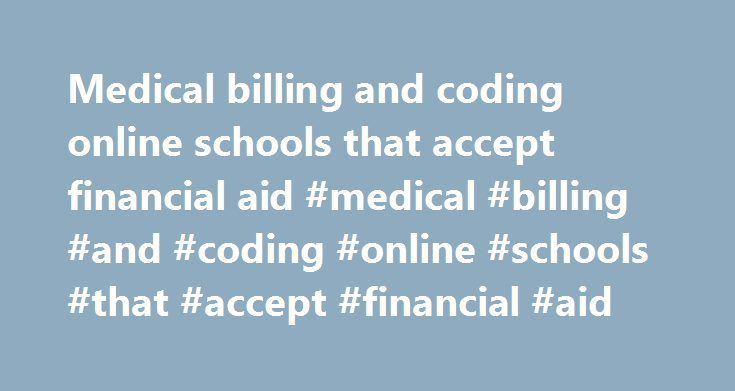 Medical billing and coding online schools that accept financial aid #medical #billing #and #coding #online #schools #that #accept #financial #aid http://bank.nef2.com/medical-billing-and-coding-online-schools-that-accept-financial-aid-medical-billing-and-coding-online-schools-that-accept-financial-aid/  # Online Courses For Medical Billing And Coding That Accept Financial Aid Medical Billing Coding Careers For Moms Online Schools degrees financial aid! Pursue a career in Medical Billing you…