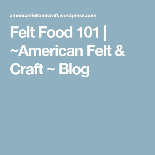 Felt Food 101 | ~American Felt & Craft ~ Blog