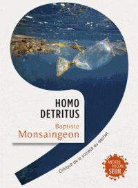 Homo detritus. Critique de la société du déchet / Baptiste Monsaingeon . - Editions du Seuil, 2017 http://bu.univ-angers.fr/rechercher/description?notice=000890970