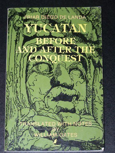 Yucatan Before and After the Conquest by Friar Diego / translated with notes by William Gates De Landa http://www.amazon.com/dp/B001H4LSN6/ref=cm_sw_r_pi_dp_xwQcub15AQXVY