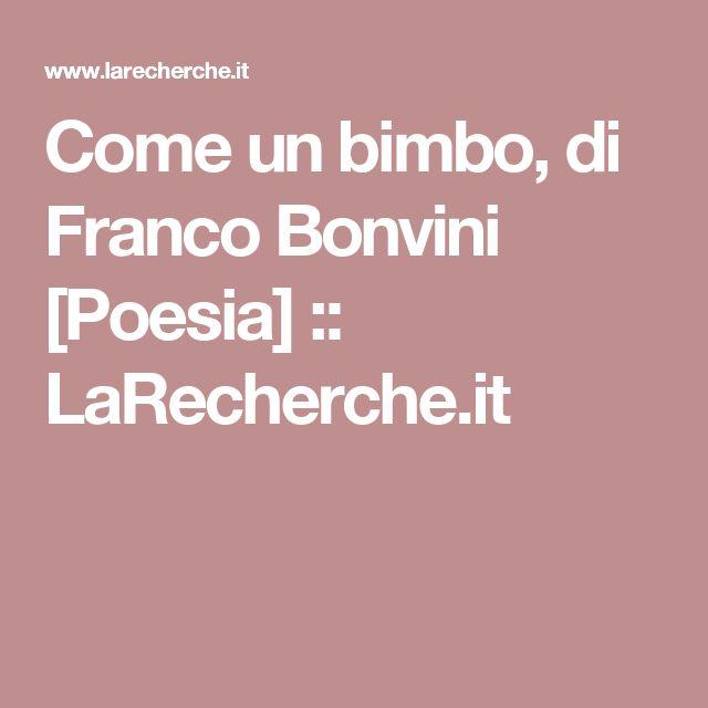 Come un bimbo, di Franco Bonvini [Poesia] ::   LaRecherche.it