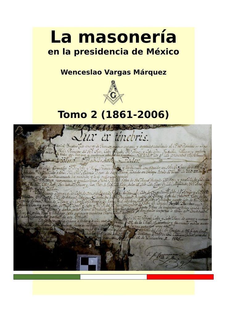 Presidentes mexicanos masones La única obra de investigación en la historiografía mexicana que toca el tema con imparcialidad y objetivi...
