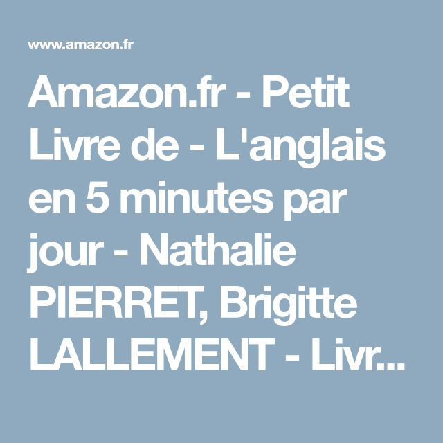 Amazon.fr - Petit Livre de - L'anglais en 5 minutes par jour - Nathalie PIERRET, Brigitte LALLEMENT - Livres