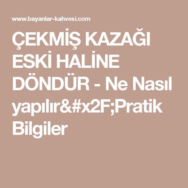 ÇEKMİŞ KAZAĞI ESKİ HALİNE DÖNDÜR - Ne Nasıl yapılır/Pratik Bilgiler