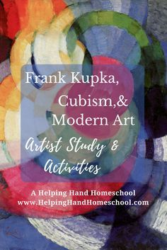 Learn about Frank Kupka, Cubism, and Modern Art at www.helpinghandhomeschool.com! #art #artist #arthistory #unitstudy #unitstudies #history #modernart #cubism #kupka #homeschool #homeschooling #homeschoolmom