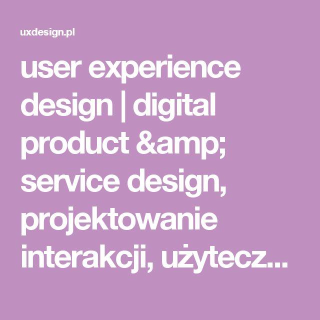 user experience design | digital product & service design, projektowanie interakcji, użyteczność