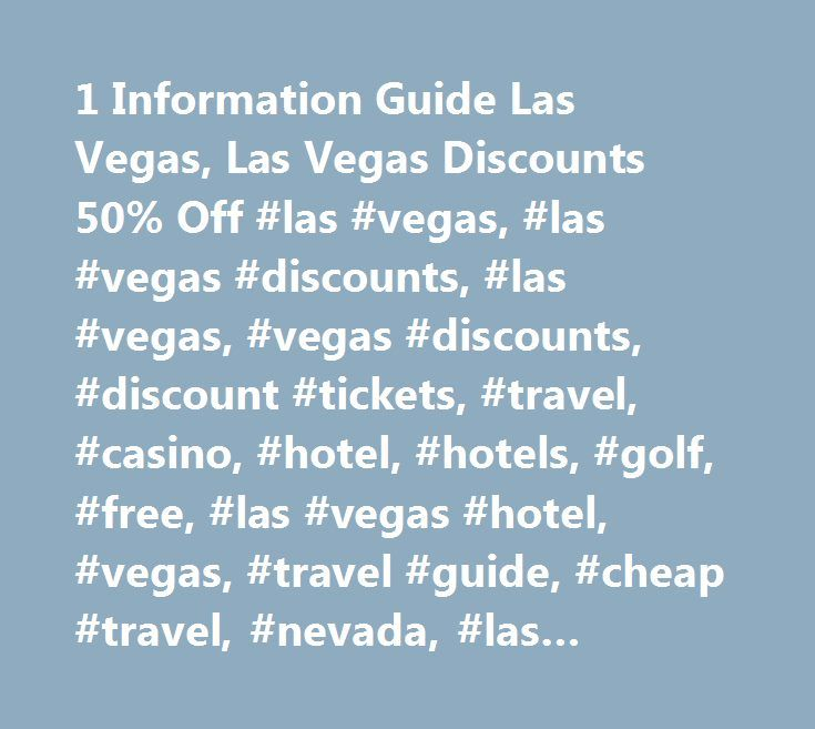 1 Information Guide Las Vegas, Las Vegas Discounts 50% Off #las #vegas, #las #vegas #discounts, #las #vegas, #vegas #discounts, #discount #tickets, #travel, #casino, #hotel, #hotels, #golf, #free, #las #vegas #hotel, #vegas, #travel #guide, #cheap #travel, #nevada, #las #vegas #hotel #discount, #nightlife, #conventions, #tour, #wedding, #rental #car, #nightlife, #discounts, #2 #for #1, #half #price, #city #guide, #half #price #tickets…