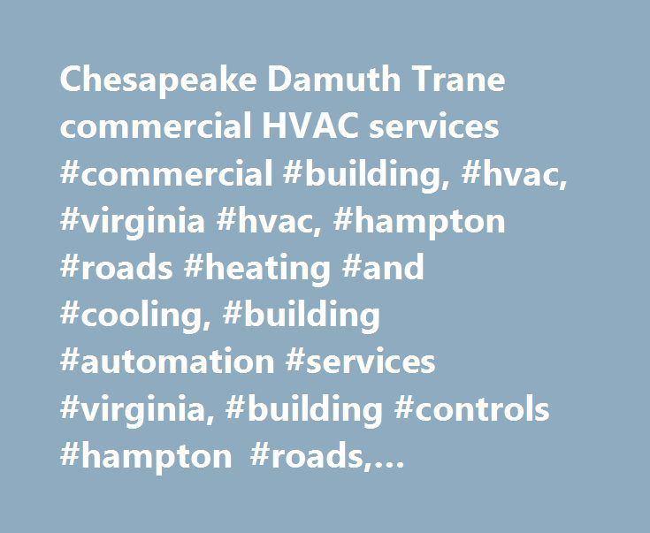 Chesapeake Damuth Trane commercial HVAC services #commercial #building, #hvac, #virginia #hvac, #hampton #roads #heating #and #cooling, #building #automation #services #virginia, #building #controls #hampton #roads, #hampton #roads #hvac #training http://indianapolis.remmont.com/chesapeake-damuth-trane-commercial-hvac-services-commercial-building-hvac-virginia-hvac-hampton-roads-heating-and-cooling-building-automation-services-virginia-building-controls/  # Damuth Trane is a Chesapeake…