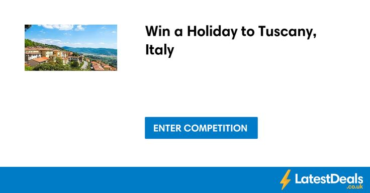 Win a Holiday to Tuscany, Italy