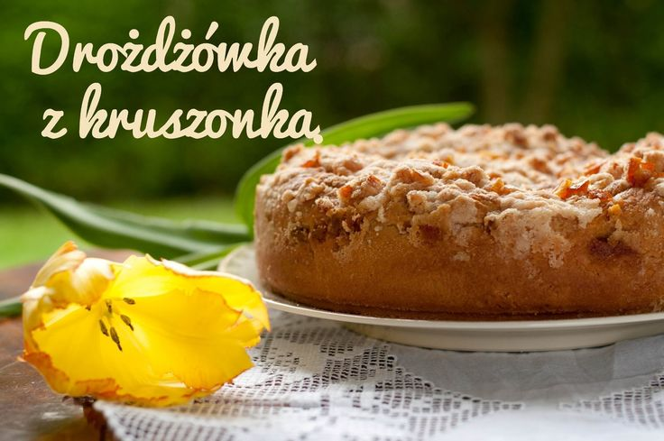 DROŻDŻÓWKA Z KRUSZONKĄ, Jak zrobić ciasto drożdżowe? | Magdalenkowe Frykasy