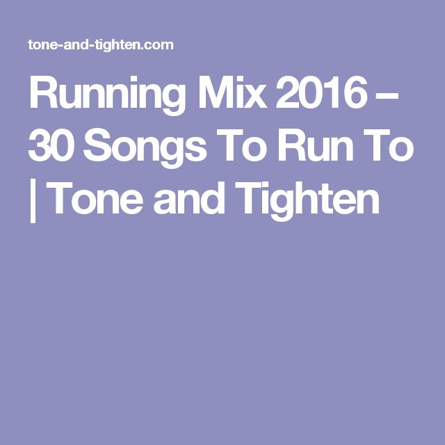 Running Mix 2016 – 30 Songs To Run To | Tone and Tighten