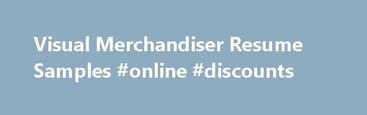 Visual Merchandiser Resume Samples #online #discounts http://retail.remmont.com/visual-merchandiser-resume-samples-online-discounts/  #visual merchandiser jobs # Visual Merchandiser resume samples Visual Merchandisers play a crucial […]