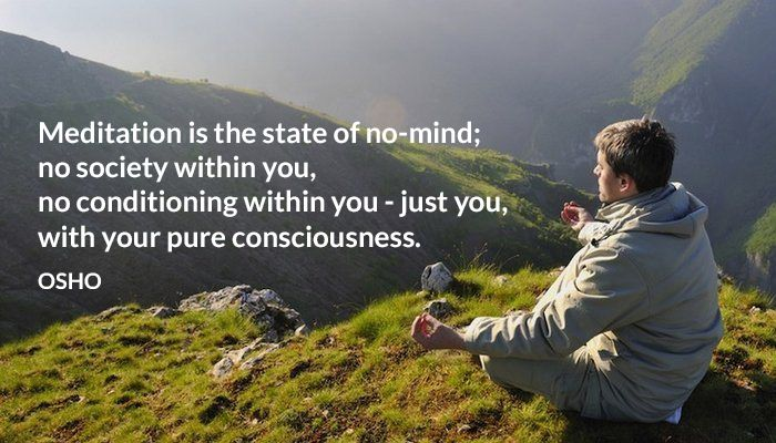 Meditation is the state of no-mind; no society within you, no conditioning within you - just you, with your pure consciousness. OSHO #meditation #no-mind #society #conditioning #within #pure #consciousness #osho