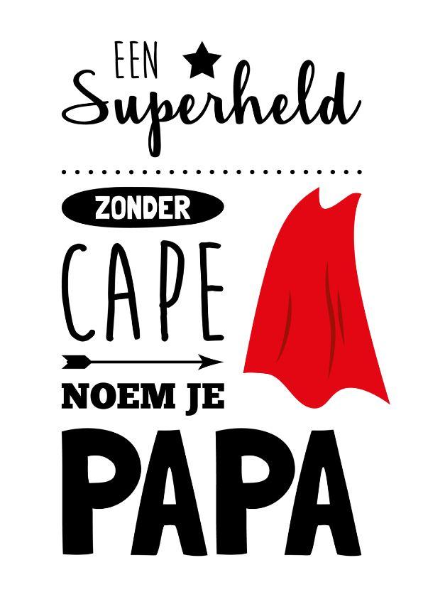 'Een superheld zonder cape noem je papa!' Is jouw vader ook zo'n superheld? Vertel het hem met dit kaartje!