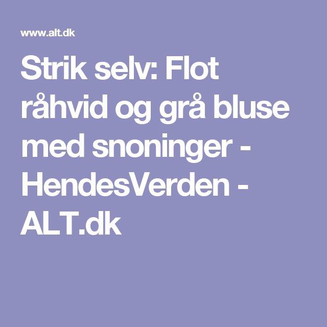 Strik selv: Flot råhvid og grå bluse med snoninger - HendesVerden - ALT.dk