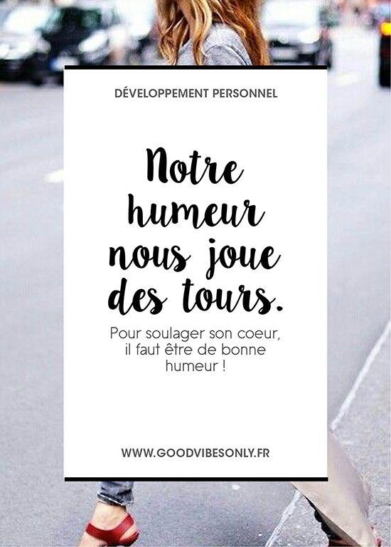 NOTRE HUMEUR NOUS JOUE DES TOURS ! Pour soulager son coeur, il faut être de bonne humeur. – Good Vibes Only, développement personnel, bien-être, organisation.