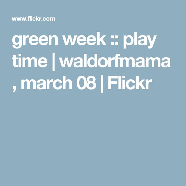 green week :: play time   waldorfmama , march 08   Flickr