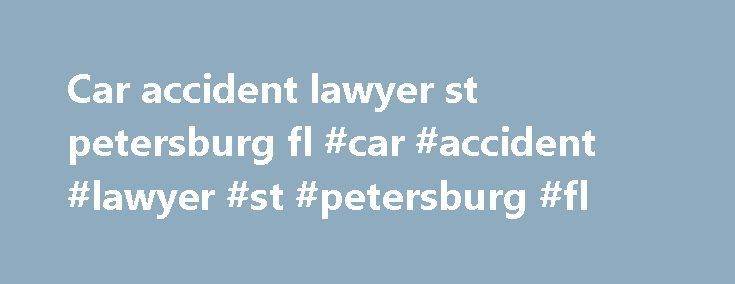 Car accident lawyer st petersburg fl #car #accident #lawyer #st #petersburg #fl http://ghana.remmont.com/car-accident-lawyer-st-petersburg-fl-car-accident-lawyer-st-petersburg-fl/  Tampa-St. Petersburg, FL Car Accident Lawyer Florida's Department of Motor Vehicles provides information on traffic and safety laws Go here to learn more about the traffic and safety laws on topics including: Get information on car crashes from the region's police departments The Tampa Police Department and the…