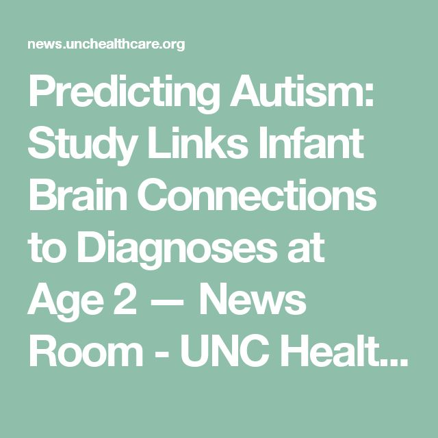 Predicting Autism: Study Links Infant Brain Connections to Diagnoses at Age 2 — News Room - UNC Health Care