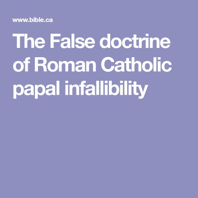 The False doctrine of Roman Catholic papal infallibility