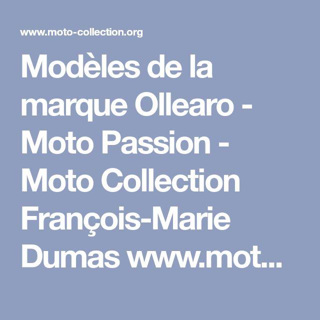 Modèles de la marque Ollearo - Moto Passion - Moto Collection François-Marie Dumas www.moto-collection.org