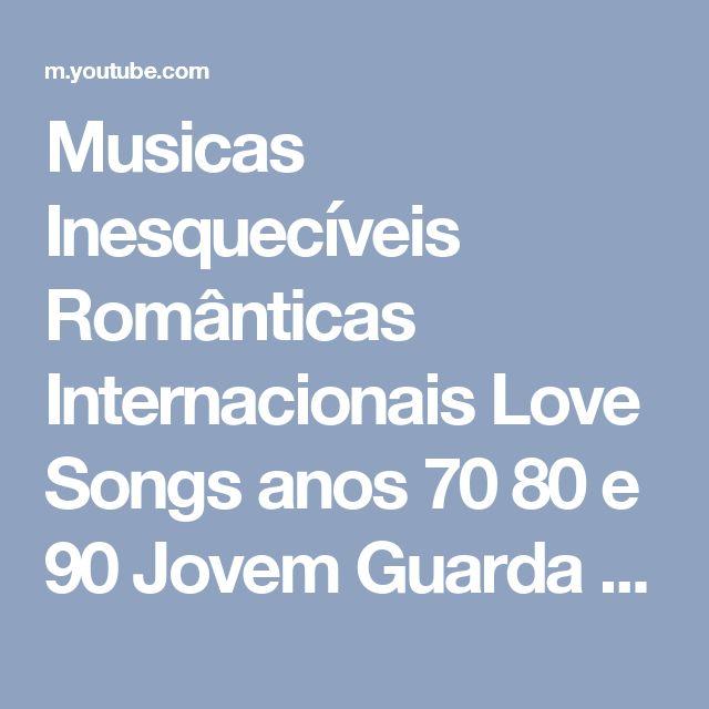Musicas Inesquecíveis Românticas Internacionais Love Songs anos 70 80 e 90 Jovem Guarda Nacionais 60 - YouTube