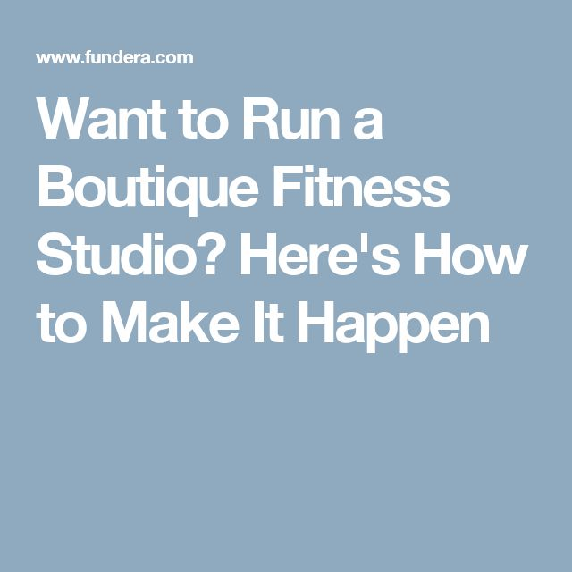 Want to Run a Boutique Fitness Studio? Here's How to Make It Happen