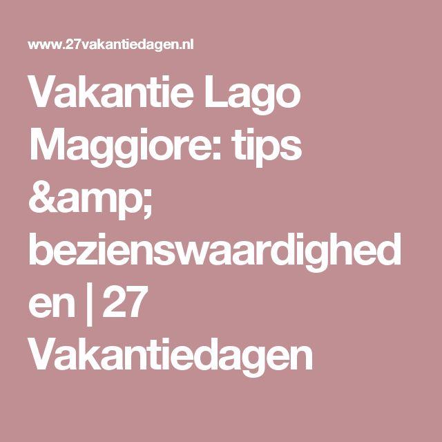 Vakantie Lago Maggiore: tips & bezienswaardigheden | 27 Vakantiedagen