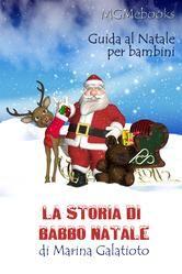 Babbo Natale, la storia di Babbo Natale per bambini, ebook, ebook di Marina Galatioto, una guida per bambini sul Natale con informazioni, ricette, storie, e molto altro