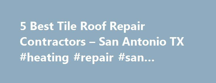 5 Best Tile Roof Repair Contractors – San Antonio TX #heating #repair #san #antonio http://long-beach.remmont.com/5-best-tile-roof-repair-contractors-san-antonio-tx-heating-repair-san-antonio/  # Tile Roofing Repair Contractors in San Antonio, TX Things to Consider Before You Have a Tile Roof Fixed: Is this an emergency? What kind of problem do you need repaired? (Check all that apply) Water leaking into home Water stains on ceiling Leaky skylight Water is standing on the roof (after 48…
