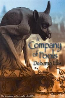 A Company of  Fools - Deborah Ellis (SF ELL). Henri is used to the quiet routines of the abbey. Micah is a wild trouble maker with the voice of an angel. Micah stirs up fun and adventure at a time when Henri needs it the most. For the Plague is coming and soon nothing will be the same.
