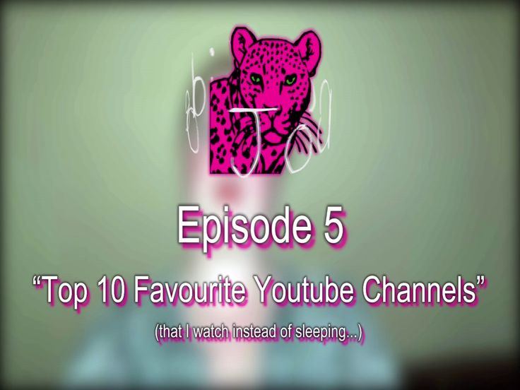 """Video Journal 5: Top 10 YouTube Channels I Watch AKA  """"What I watch instead of sleeping"""""""