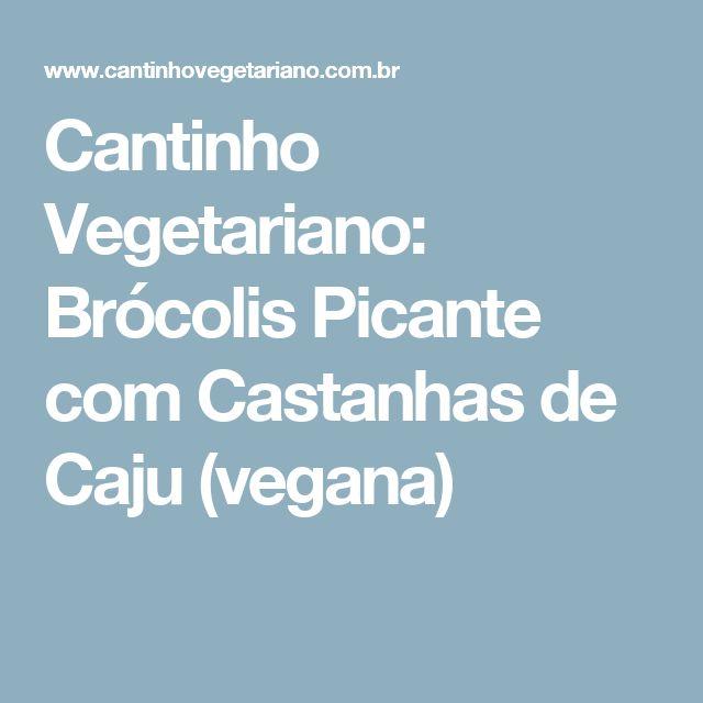 Cantinho Vegetariano: Brócolis Picante com Castanhas de Caju (vegana)