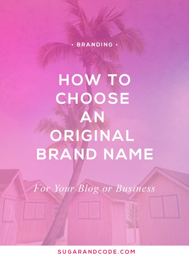 How to make sure you choose a unique and original brand name for your blog or business from the start! (Even if you have no ideas)