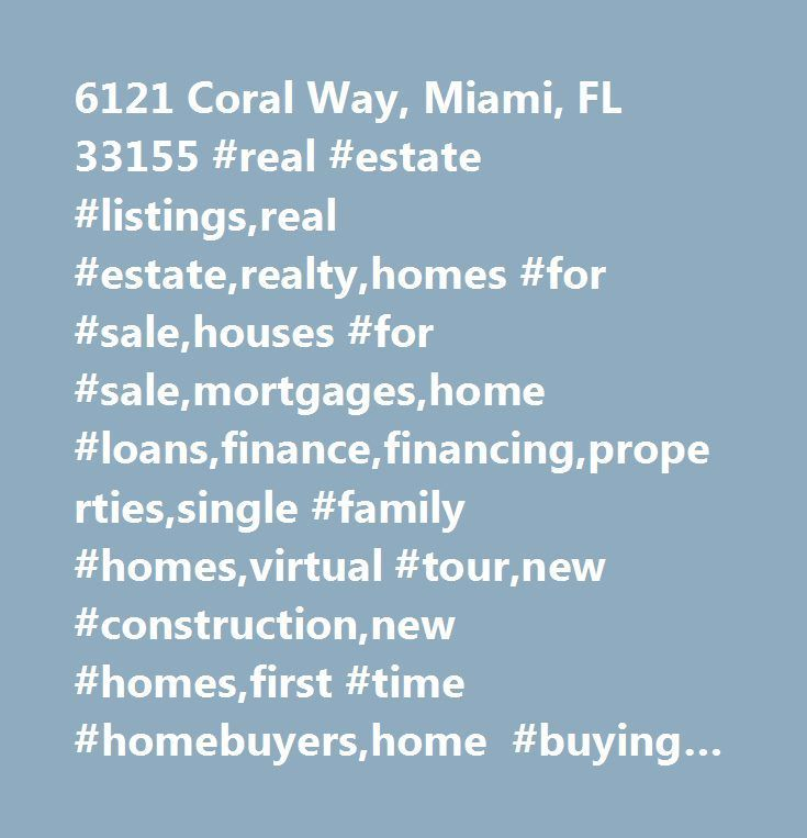 6121 Coral Way, Miami, FL 33155 #real #estate #listings,real #estate,realty,homes #for #sale,houses #for #sale,mortgages,home #loans,finance,financing,properties,single #family #homes,virtual #tour,new #construction,new #homes,first #time #homebuyers,home #buying #checklist,home #selling #checklist,for #sale #by #owner,house #hunting,home #improvement,waterfront #property,lakefront #property,lakeshore #property,real #estate #agents,real #estate #broker,realtors,residential,home…