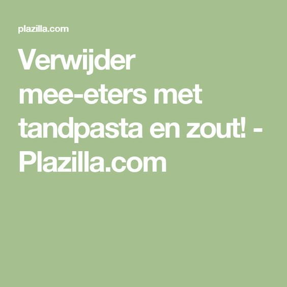 Verwijder mee-eters met tandpasta en zout! - Plazilla.com