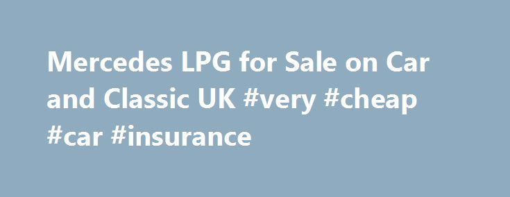 Mercedes LPG for Sale on Car and Classic UK #very #cheap #car #insurance http://cars.remmont.com/mercedes-lpg-for-sale-on-car-and-classic-uk-very-cheap-car-insurance/  #lpg cars for sale # Latest Classic Cars and Bikes Listing 12 adverts 1999 Mercedes-Benz E430 Avantgarde Auto An extremely rare car, not just with that huge V8, but also because it s had every possible option box ticked. BRC LPG system with tank in boot. The 88000 Miles, Dual fuel – switch between LPG/petrol…The post Mercedes…