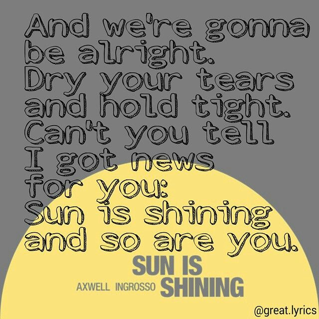 """Sun is shining and so are you."" ~ Axwell Λ Ingrosso"