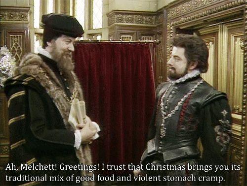 stomach crampsClassic line from Blackadder's Christmas Carol !