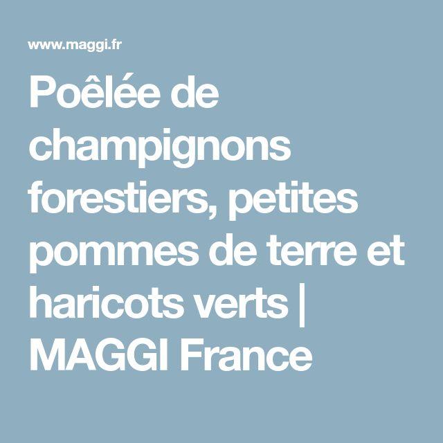 Poêlée de champignons forestiers, petites pommes de terre et haricots verts | MAGGI France