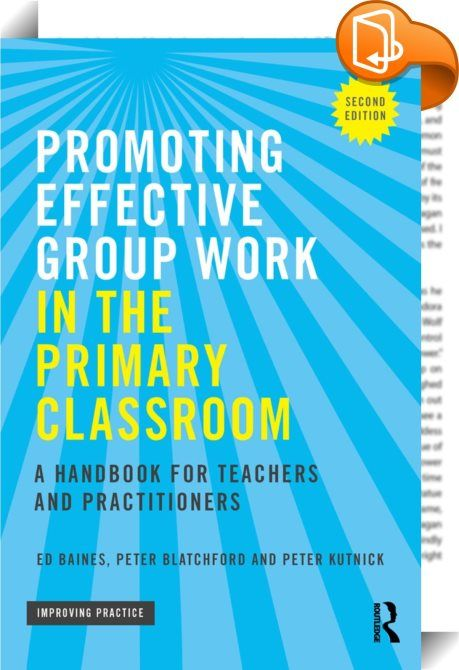 Promoting Effective Group Work in the Primary Classroom    ::  <P><EM>Promoting Effective Group Work in the Primary Classroom, 2<SUP>nd</SUP> ed</EM>. is designed to enhance teachers' and teaching assistants' confidence in engaging their children in effective group work, allowing for more active participation, more on-task focus and higher levels of achievement.</P> <P>This accessible second edition is packed full of valuable strategies for teachers and fun activities for children, off...