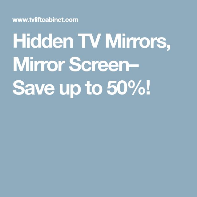 Hidden TV Mirrors, Mirror Screen– Save up to 50%!