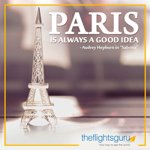 Paris is always a good idea. -Audrey Hepburn in 'Sabrina'  Isn't it? We totally agree with Audrey Hepburn on this. Do you?  Then book the cheapest flights and hotel deals to Paris with the Flights Guru UK. Call us on 020 3887 1060 for guaranteed phone-only discounts or visit http://theflightsguru.co.uk/  We are fully ABTA and ATOL protected, so you can book with confidence. #TravelQuotes #quotes