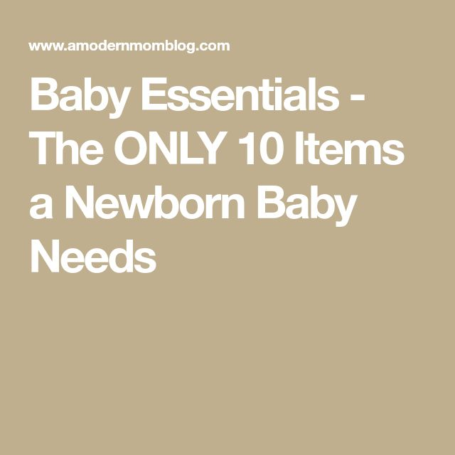 Baby Essentials - The ONLY 10 Items a Newborn Baby Needs