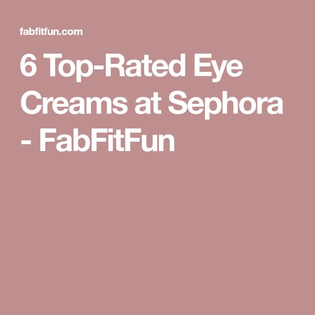 6 Top-Rated Eye Creams at Sephora - FabFitFun