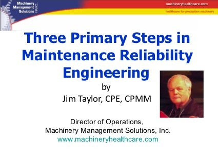 Three primary steps in maintenance reliability engineering by James Taylor, via Slideshare