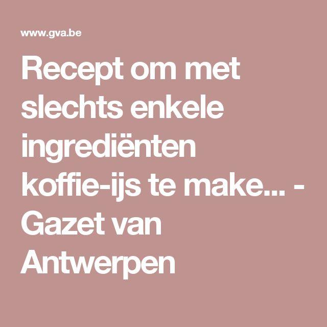Recept om met slechts enkele ingrediënten koffie-ijs te make... - Gazet van Antwerpen